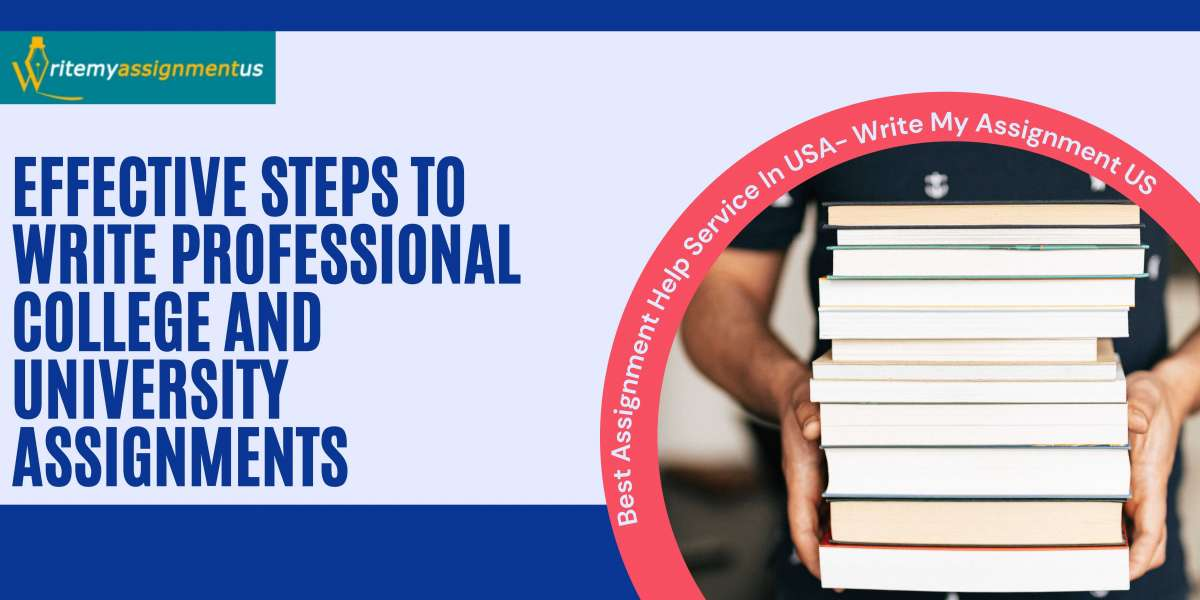 Effective Steps To Write Professional College And University Assignments